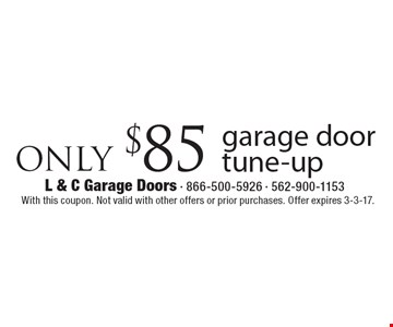 ONLY $85 garage door tune-up. With this coupon. Not valid with other offers or prior purchases. Offer expires 3-3-17.