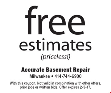 Free estimates (priceless!). With this coupon. Not valid in combination with other offers, prior jobs or written bids. Offer expires 2-3-17.