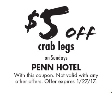 $5 off crab legs on Sundays. With this coupon. Not valid with any other offers. Offer expires 1/27/17.
