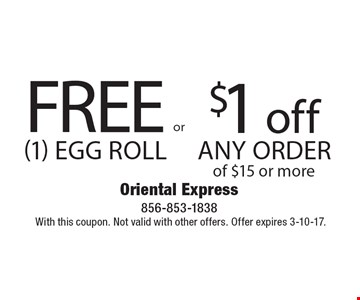 $1 off Any Order of $15 or more. or FREE (1) Egg Roll. With this coupon. Not valid with other offers. Offer expires 3-10-17.