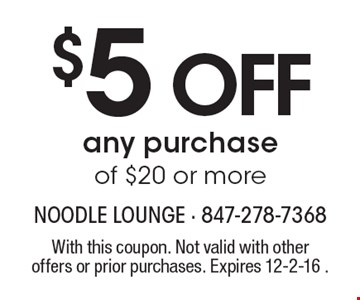 $5 OFF any purchase of $20 or more. With this coupon. Not valid with other offers or prior purchases. Expires 12-2-16 .