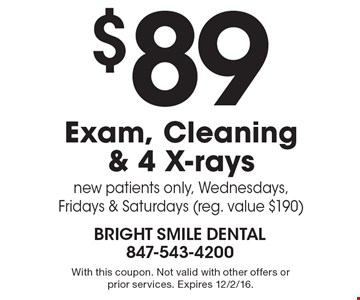 $89 Exam, Cleaning & 4 X-rays. New patients only, Wednesdays, Fridays & Saturdays (reg. value $190). With this coupon. Not valid with other offers or prior services. Expires 12/2/16.