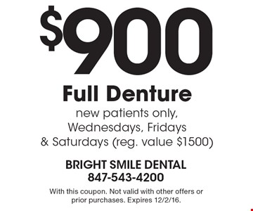 $900 Full Denture. New patients only, Wednesdays, Fridays & Saturdays (reg. value $1500). With this coupon. Not valid with other offers or prior purchases. Expires 12/2/16.