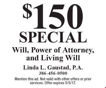 $150 special Will, Power of Attorney, and Living Will. Mention this ad. Not valid with other offers or prior services. Offer expires 5/5/17.