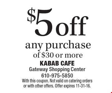 $5 off any purchase of $30 or more. With this coupon. Not valid on catering orders or with other offers. Offer expires 11-31-16.
