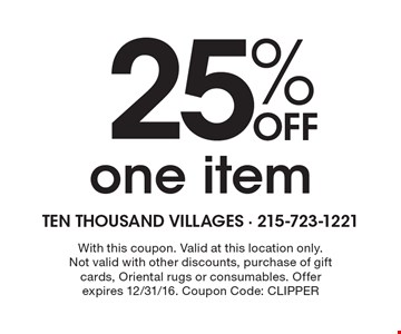 25% OFF one item. With this coupon. Valid at this location only. Not valid with other discounts, purchase of gift cards, Oriental rugs or consumables. Offer expires 12/31/16. Coupon Code: CLIPPER