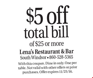 $5 off total bill of $25 or more. With this coupon. Dine in only. One per table. Not valid with other offers or prior purchases. Offer expires 11/25/16.