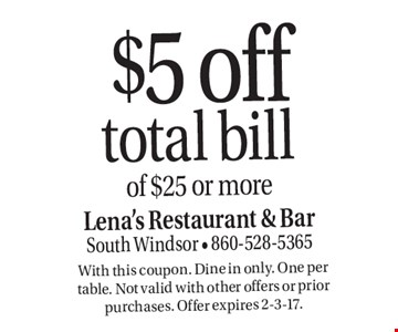 $5 off total bill of $25 or more. With this coupon. Dine in only. One per table. Not valid with other offers or prior purchases. Offer expires 2-3-17.