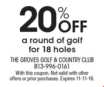 20% Off a round of golf for 18 holes. With this coupon. Not valid with other offers or prior purchases. Expires 11-11-16.