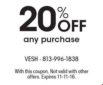 20% Off any purchase. With this coupon. Not valid with other offers. Expires 11-11-16.