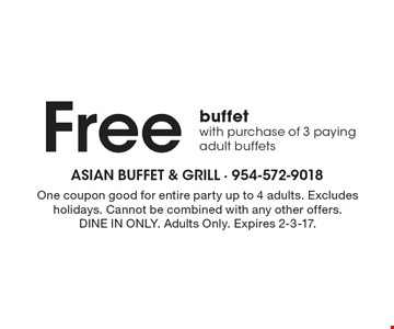 Free buffet with purchase of 3 paying adult buffets. One coupon good for entire party up to 4 adults. Excludes holidays. Cannot be combined with any other offers. DINE IN ONLY. Adults Only. Expires 2-3-17.