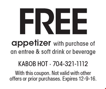 Free appetizer with purchase of an entree & soft drink or beverage. With this coupon. Not valid with other offers or prior purchases. Expires 12-9-16.