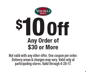 $10 Off Any Order of $30 or More. Not valid with any other offer. One coupon per order. Delivery areas & charges may vary. Valid only at participating stores. Valid through 4-28-17.