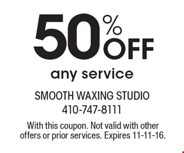 50% Off any service. With this coupon. Not valid with other offers or prior services. Expires 11-11-16.