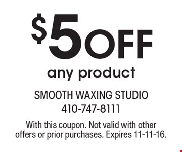 $5 Off any product. With this coupon. Not valid with other offers or prior purchases. Expires 11-11-16.
