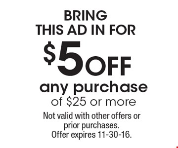Bring This Ad IN For $5 Off any purchase of $25 or more. Not valid with other offers or prior purchases. Offer expires 11-30-16.