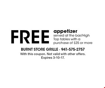 Free appetizer served at the bar/High Top tables with a purchase of $25 or more. With this coupon. Not valid with other offers. Expires 3-10-17.