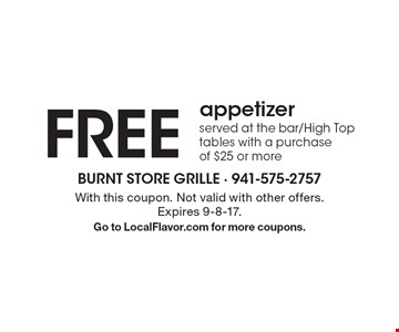FREE appetizer served at the bar/High Top tables with a purchase of $25 or more. With this coupon. Not valid with other offers. Expires 9-8-17. Go to LocalFlavor.com for more coupons.