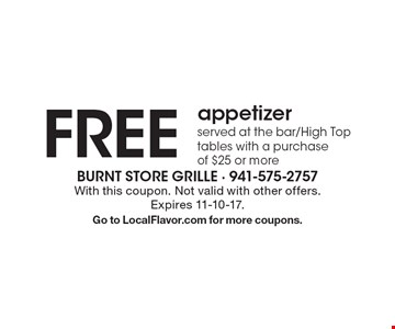 Free appetizer served at the bar/High Top tables with a purchase of $25 or more. With this coupon. Not valid with other offers. Expires 11-10-17. Go to LocalFlavor.com for more coupons.