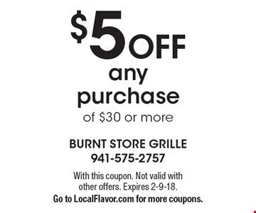 $5 Off any purchase of $30 or more. With this coupon. Not valid with other offers. Expires 2-9-18.Go to LocalFlavor.com for more coupons.
