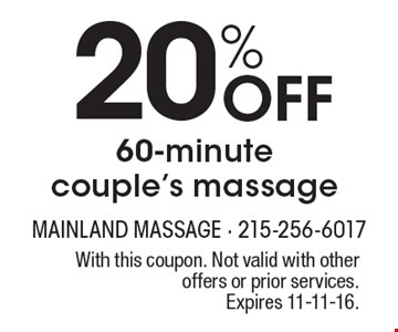 20% off 60-minute couple's massage. With this coupon. Not valid with other offers or prior services. Expires 11-11-16.