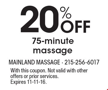 20% off 75-minute massage. With this coupon. Not valid with other offers or prior services. Expires 11-11-16.