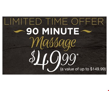 Limited Time Offer. $49.99 90 Minute Massage (a value of up to $149.99.) Offer expires 8-17-17.