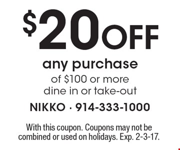 $20 Off any purchase of $100 or more. Dine in or take-out. With this coupon. Coupons may not be combined or used on holidays. Exp. 2-3-17.