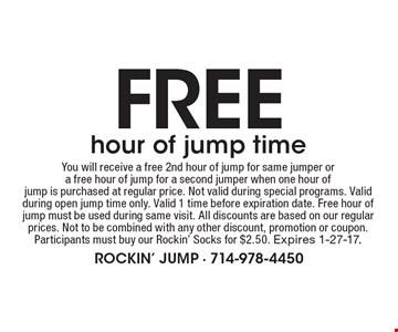 Free hour of jump time. You will receive a free 2nd hour of jump for same jumper or a free hour of jump for a second jumper when one hour of jump is purchased at regular price. Not valid during special programs. Valid during open jump time only. Valid 1 time before expiration date. Free hour of jump must be used during same visit. All discounts are based on our regular prices. Not to be combined with any other discount, promotion or coupon. Participants must buy our Rockin' Socks for $2.50. Expires 1-27-17..