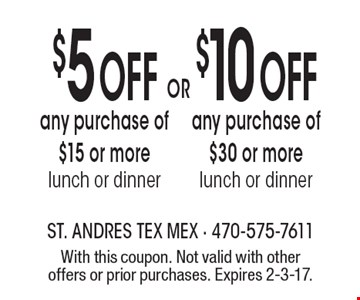$5 Off any purchase of  $15 or more OR $10 Off any purchase of $30 or more. With this coupon. Not valid with other offers or prior purchases. Expires 2-3-17.
