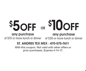 $5 Off any purchase of $15 or more-lunch or dinner OR $10 Off any purchase of $30 or more-lunch or dinner. With this coupon. Not valid with other offers or prior purchases. Expires 4-14-17.