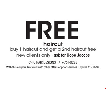 Free haircut. Buy 1 haircut and get a 2nd haircut free. New clients only. Ask for Hope Jacobs. With this coupon. Not valid with other offers or prior services. Expires 11-30-16.