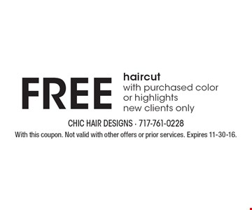 Free haircut with purchased color or highlights. New clients only. With this coupon. Not valid with other offers or prior services. Expires 11-30-16.