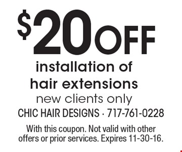 $20 Off installation of hair extensions. New clients only. With this coupon. Not valid with other offers or prior services. Expires 11-30-16.