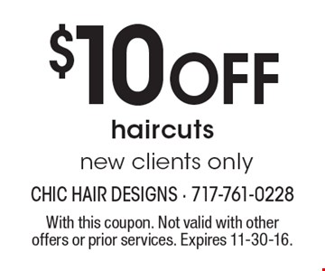 $10 Off haircuts. New clients only. With this coupon. Not valid with other offers or prior services. Expires 11-30-16.