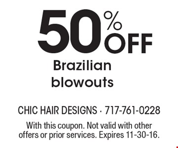 50% Off Brazilian blowouts. With this coupon. Not valid with other offers or prior services. Expires 11-30-16.