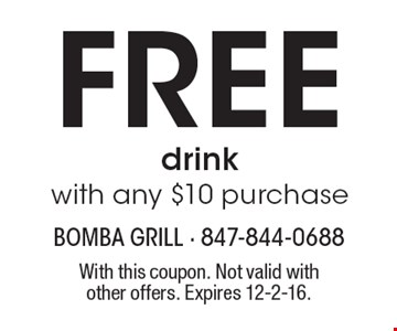Free drink with any $10 purchase. With this coupon. Not valid with other offers. Expires 12-2-16.
