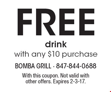free drink with any $10 purchase. With this coupon. Not valid with other offers. Expires 2-3-17.