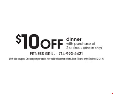 $10 Off dinner with purchase of 2 entrees (dine in only). With this coupon. One coupon per table. Not valid with other offers. Sun.-Thurs. only. Expires 12-2-16.
