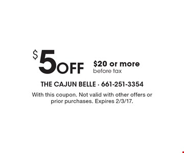 $5 off $20 or more before tax. With this coupon. Not valid with other offers or prior purchases. Expires 2/3/17.