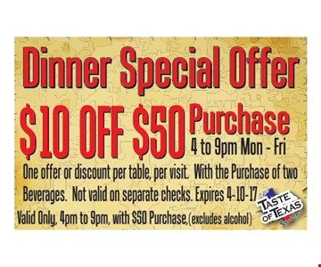 Dinner special $10 off any $50 purchase.