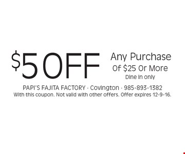 $5 OFF Any Purchase Of $25 Or More. Dine in only. With this coupon. Not valid with other offers. Offer expires 12-9-16.