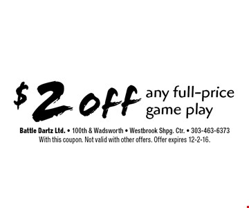 $2 off any full-price game play. With this coupon. Not valid with other offers. Offer expires 12-2-16.