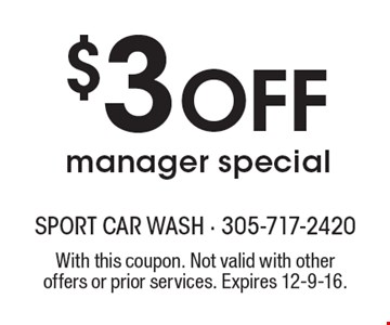 $3 Off manager special. With this coupon. Not valid with other offers or prior services. Expires 12-9-16.