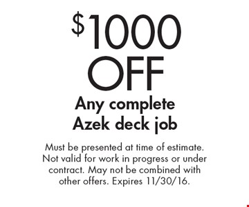 $1000 OFF Any complete Azek deck job. Must be presented at time of estimate. Not valid for work in progress or under contract. May not be combined with other offers. Expires 11/30/16.