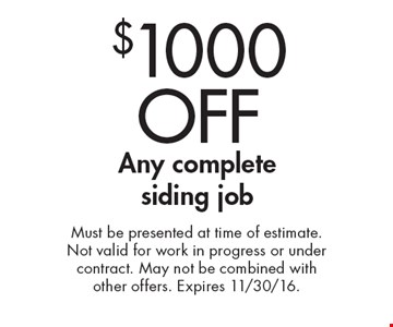 $1000 OFF Any complete siding job. Must be presented at time of estimate. Not valid for work in progress or under contract. May not be combined with other offers. Expires 11/30/16.