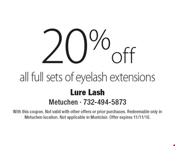 20% off all full sets of eyelash extensions. With this coupon. Not valid with other offers or prior purchases. Redeemable only in Metuchen location. Not applicable in Montclair. Offer expires 11/11/16.