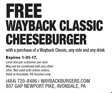 FREE WAYBACK CLASSIC CHEESEBURGER with a purchase of a Wayback Classic, any side and any drink. Expires 1-31-17. Limit one per customer per visit. May not be combined with any other offer. Not valid with online orders. Valid at Avondale, PA location only.