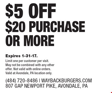 $5 OFF ANY PURCHASE $20 PURCHASE OR MORE. Expires 1-31-17. Limit one per customer per visit. May not be combined with any other offer. Not valid with online orders. Valid at Avondale, PA location only.