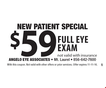 NEW PATIENT SPECIAL: $59 full eye exam. Not valid with insurance. With this coupon. Not valid with other offers or prior services. Offer expires 11-11-16.